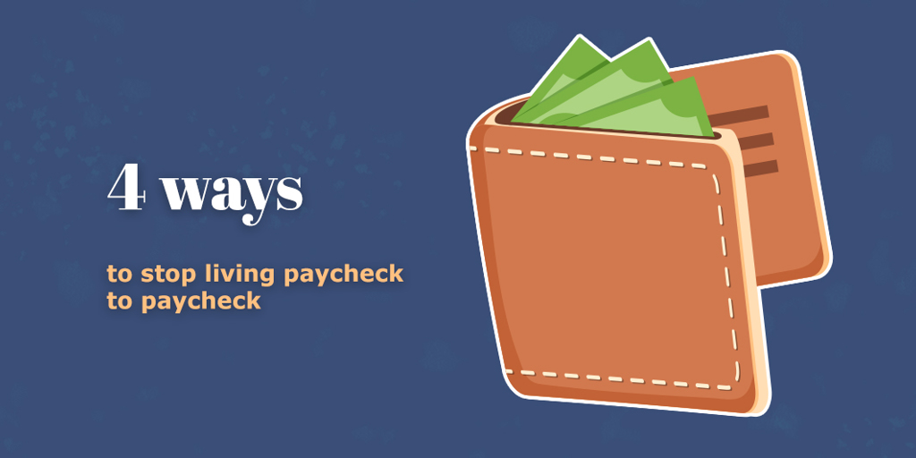 Four ways to stop living paycheck to paycheck