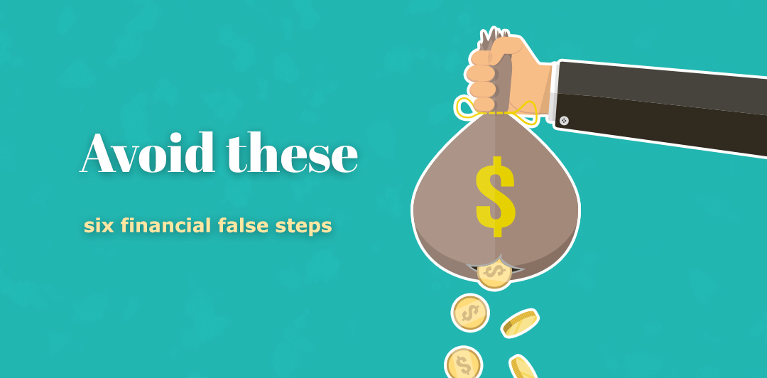 Avoid these six financial false steps