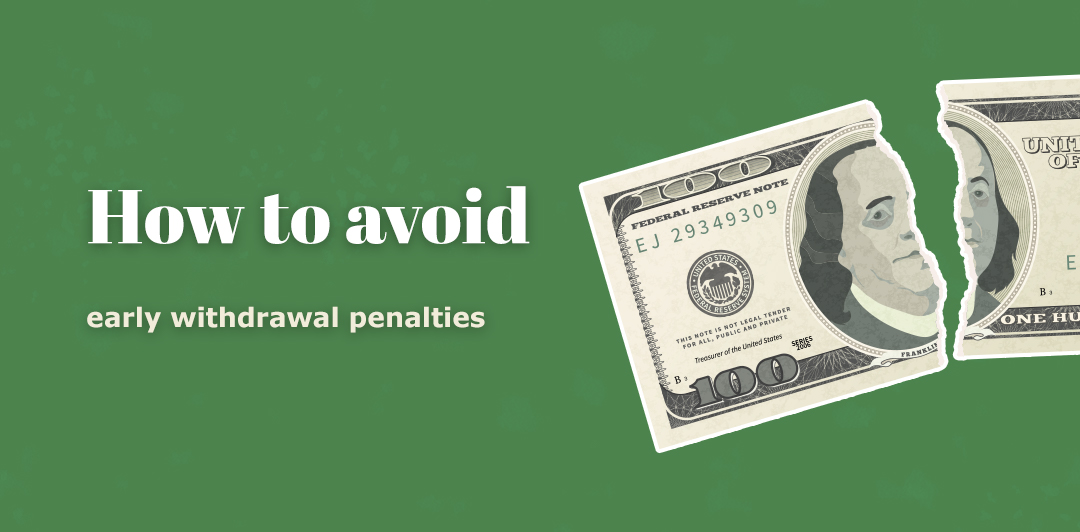 How to avoid early withdrawal penalties