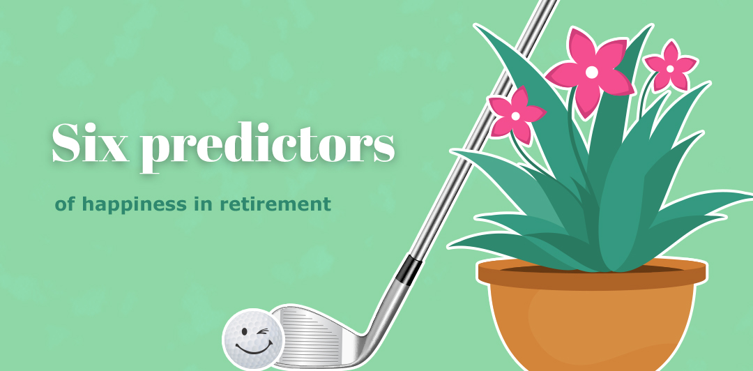 Six predictors of happiness in retirement