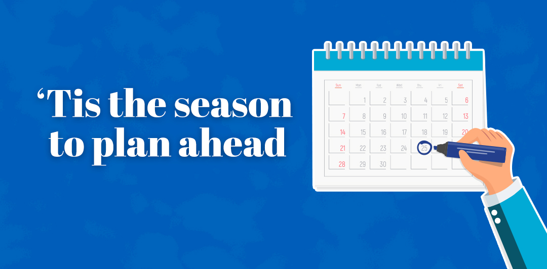 'Tis the season to plan ahead