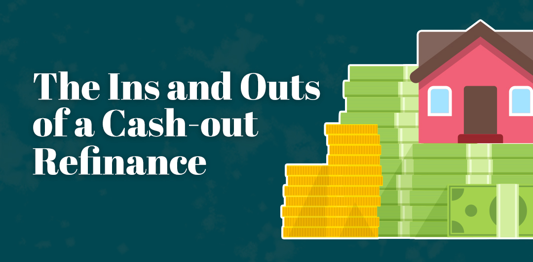 The Ins and Outs of a Cash-out Refinance