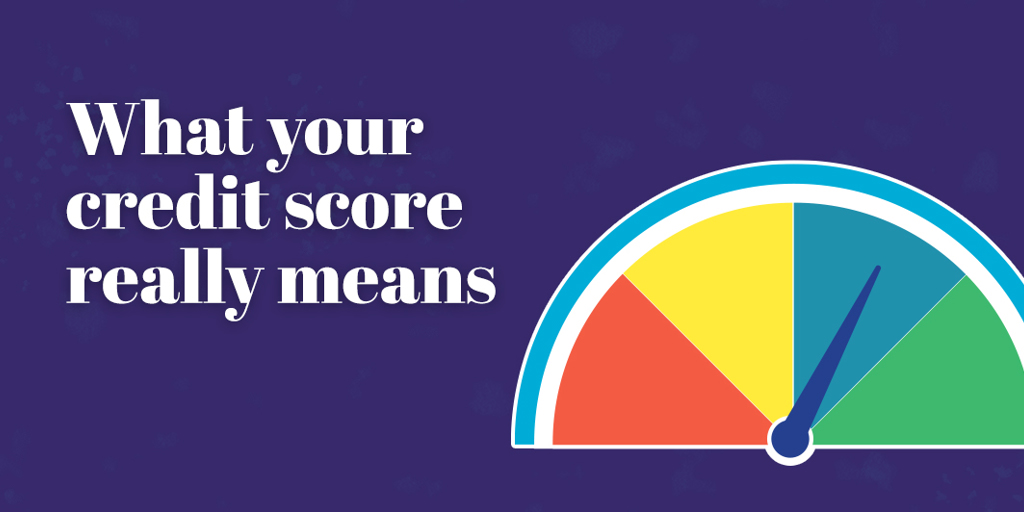 What Your Credit Score Really Means