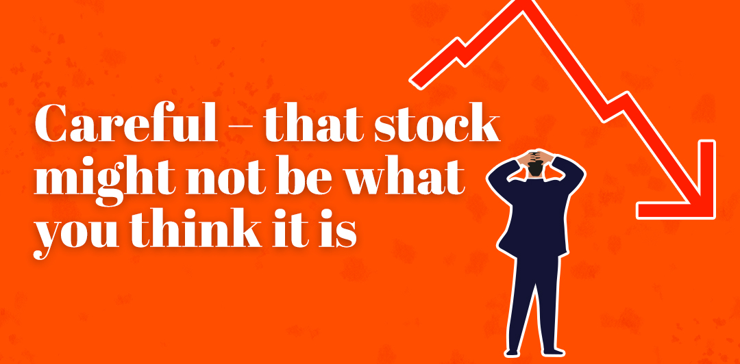 Careful - that stock might not be what you think it is