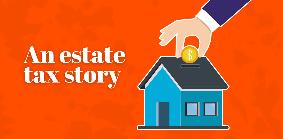 An estate tax story