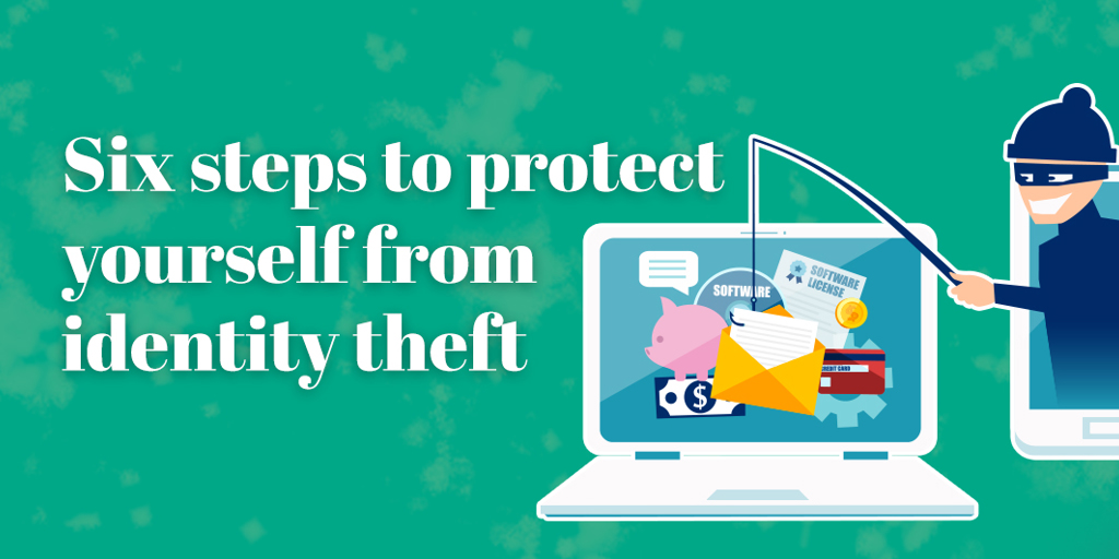 Six steps to protect yourself from identity theft