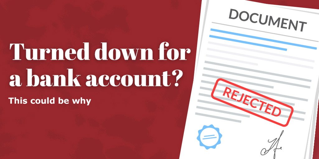 Turned down for a bank account? This could be why