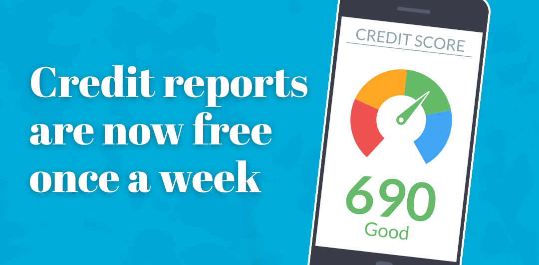 Credit reports are now free once a week