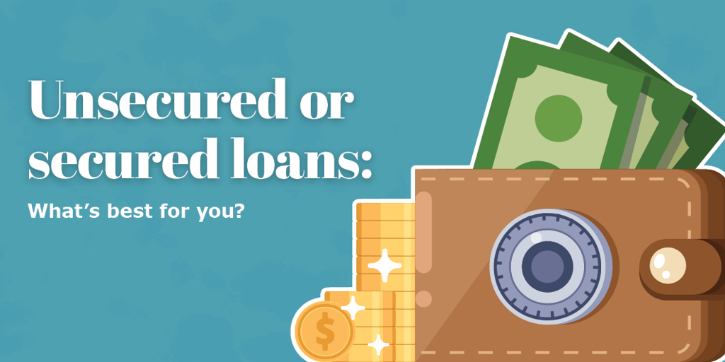 Unsecured or secured loans: What's best for you?