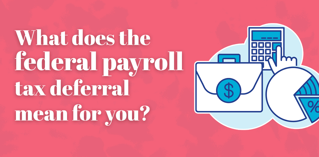 What does the federal payroll tax deferral mean to you?